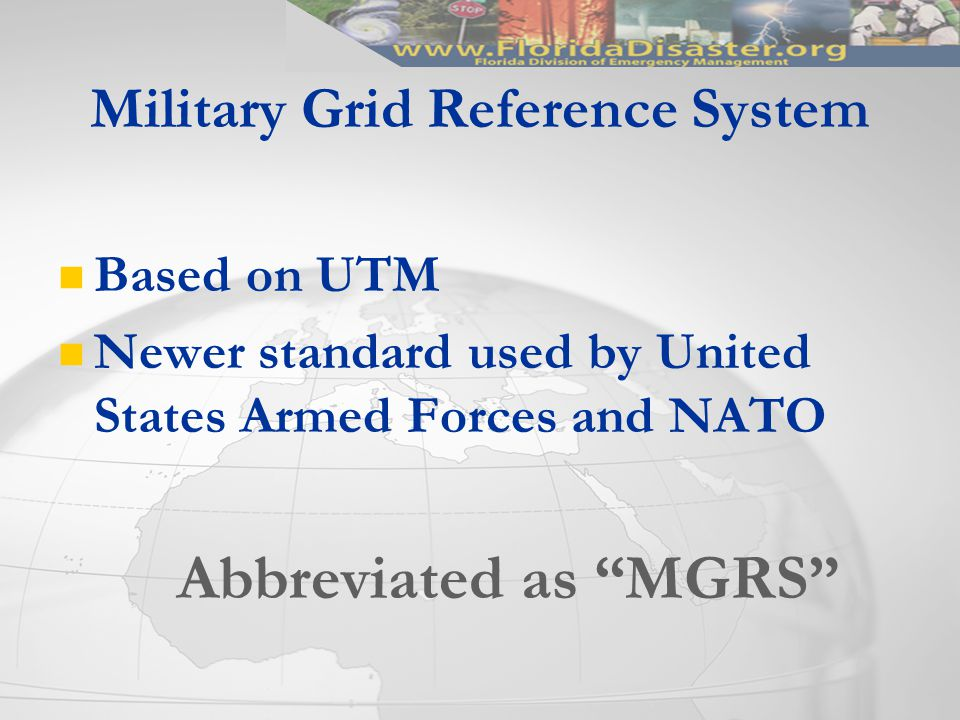 Based on UTM Newer standard used by United States Armed Forces and NATO Abbreviated as MGRS Military Grid Reference System