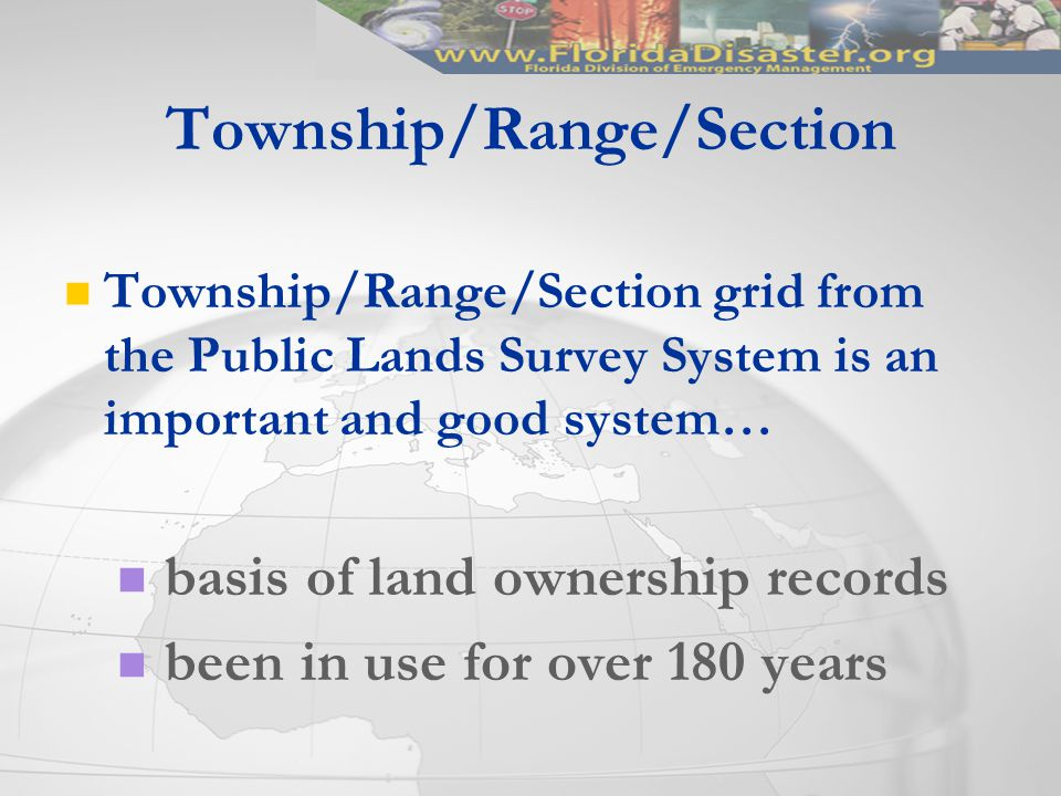 Township/Range/Section Township/Range/Section grid from the Public Lands Survey System is an important and good system… basis of land ownership records been in use for over 180 years