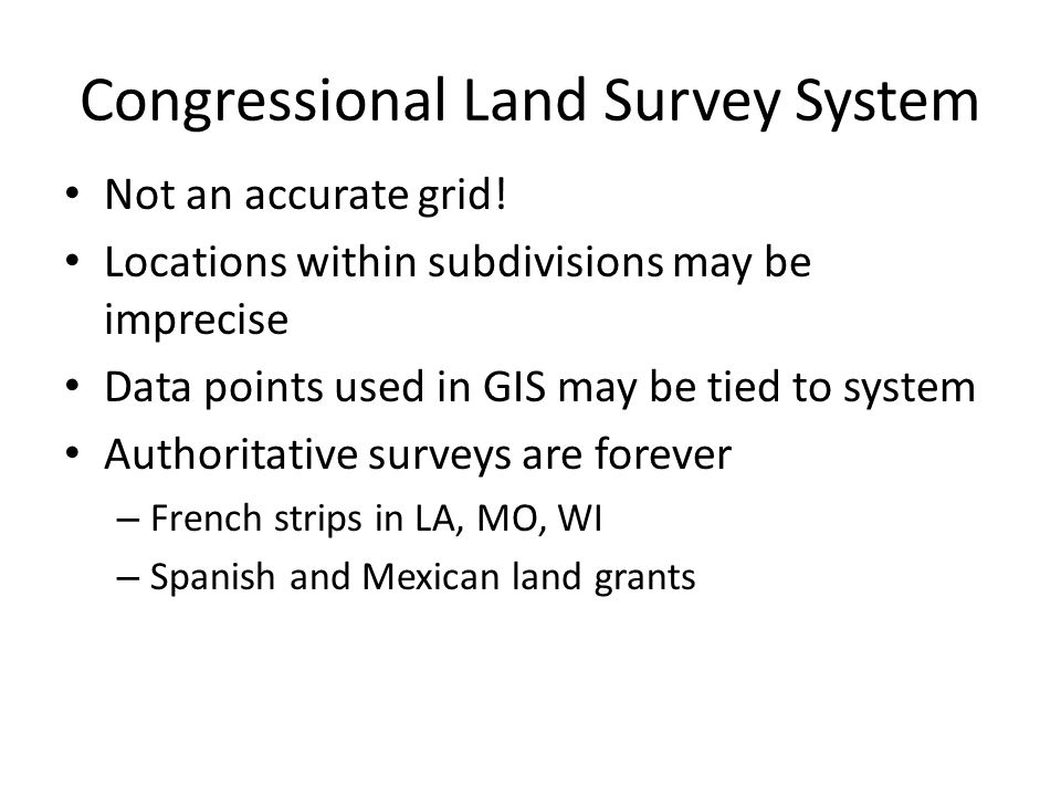 Congressional Land Survey System Not an accurate grid.
