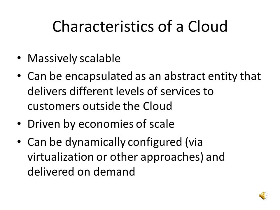 Definitions!! Cloud Computing: A large-scale distributed computing paradigm that is driven by economies of scale, in which a pool of abstracted, virtu