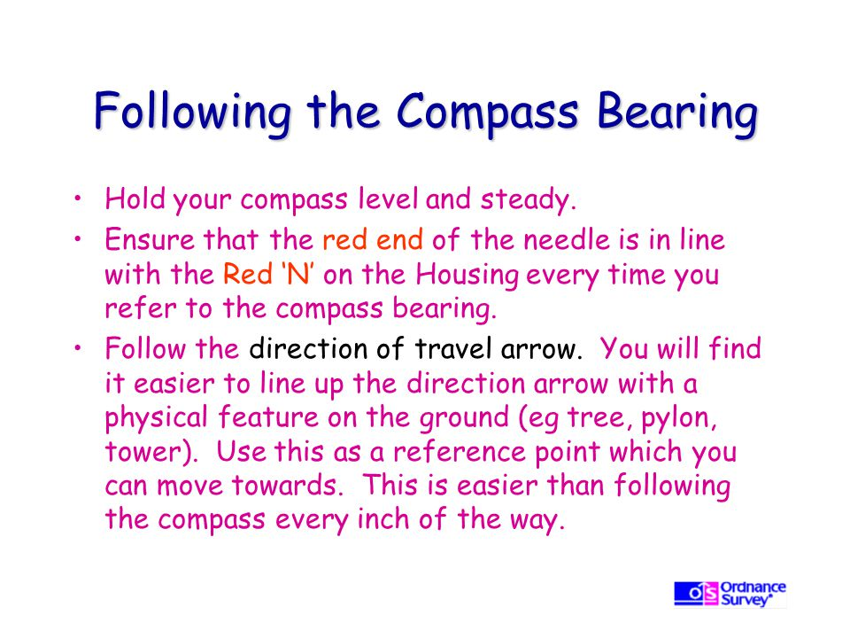Following the Compass Bearing Hold your compass level and steady.