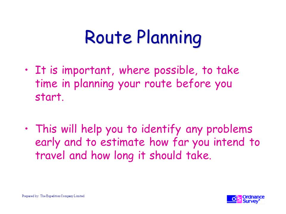 Route Planning It is important, where possible, to take time in planning your route before you start.
