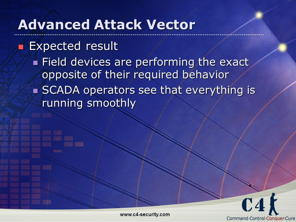 www.c4-security.com Advanced Attack Vector Expected result Expected result Field devices are performing the exact opposite of their required behavior