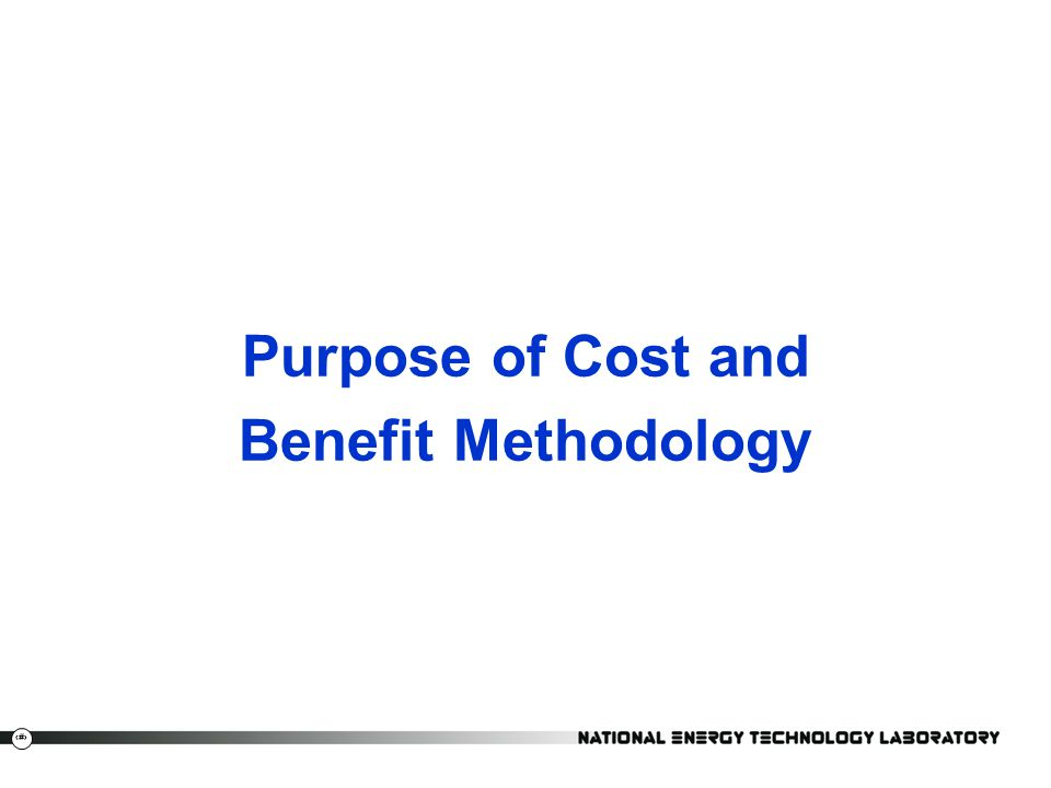 20 Purpose of Cost and Benefit Methodology