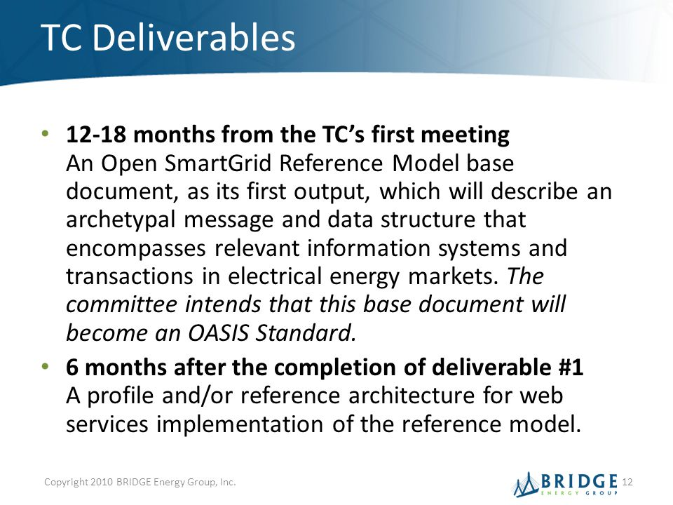 TC Deliverables 12-18 months from the TC's first meeting An Open SmartGrid Reference Model base document, as its first output, which will describe an