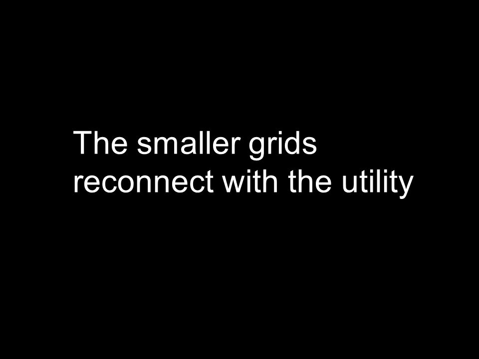 The smaller grids reconnect with the utility