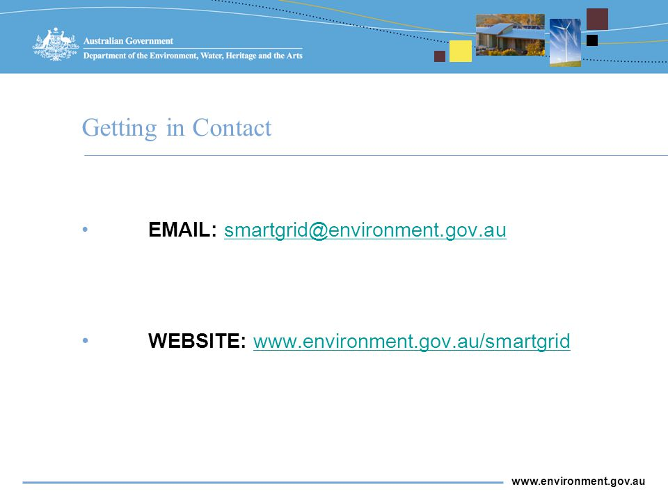 www.environment.gov.au Getting in Contact EMAIL: smartgrid@environment.gov.ausmartgrid@environment.gov.au WEBSITE: www.environment.gov.au/smartgridwww.environment.gov.au/smartgrid