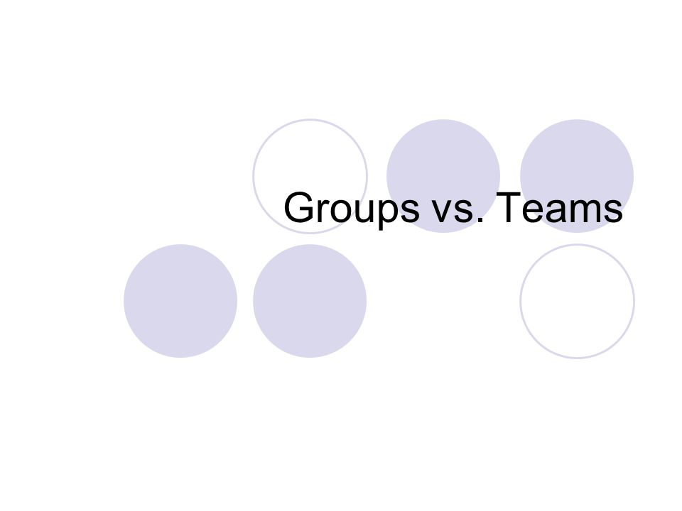 Groups vs. Teams