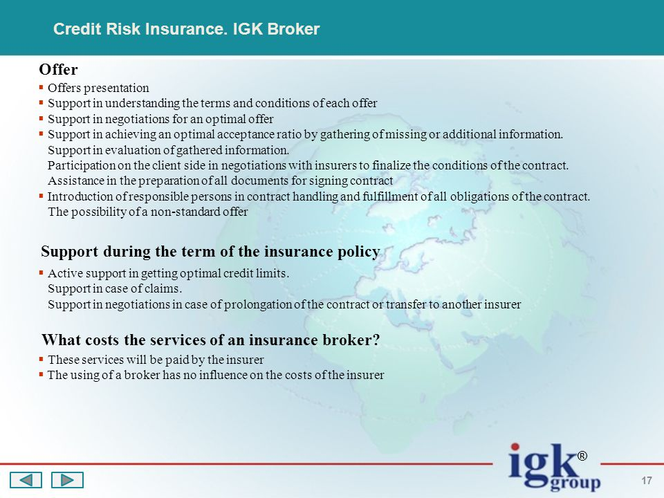 ® 17 Credit Risk Insurance. IGK Broker Offer  Offers presentation  Support in understanding the terms and conditions of each offer  Support in nego