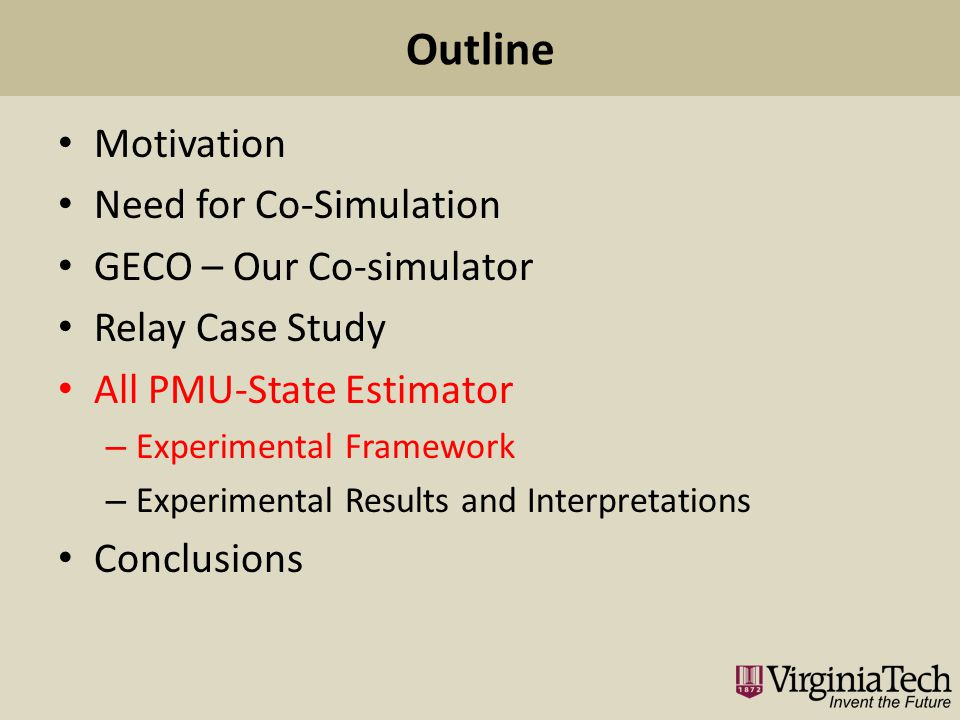 Outline Motivation Need for Co-Simulation GECO – Our Co-simulator Relay Case Study All PMU-State Estimator – Experimental Framework – Experimental Results and Interpretations Conclusions