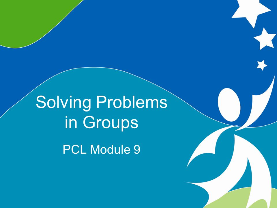0 Solving Problems in Groups ©2008, University of Vermont and PACER Center Solving Problems in Groups PCL Module 9