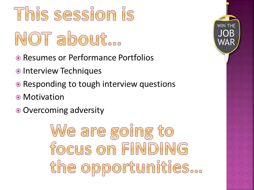 Resumes or Performance Portfolios  Interview Techniques  Responding to tough interview questions  Motivation  Overcoming adversity