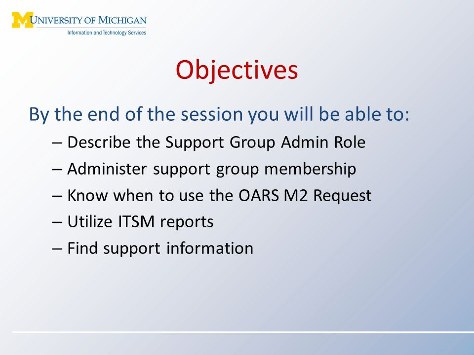 Objectives By the end of the session you will be able to: – Describe the Support Group Admin Role – Administer support group membership – Know when to