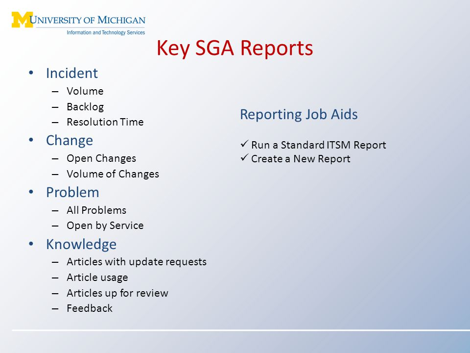 Key SGA Reports Incident – Volume – Backlog – Resolution Time Change – Open Changes – Volume of Changes Problem – All Problems – Open by Service Knowl
