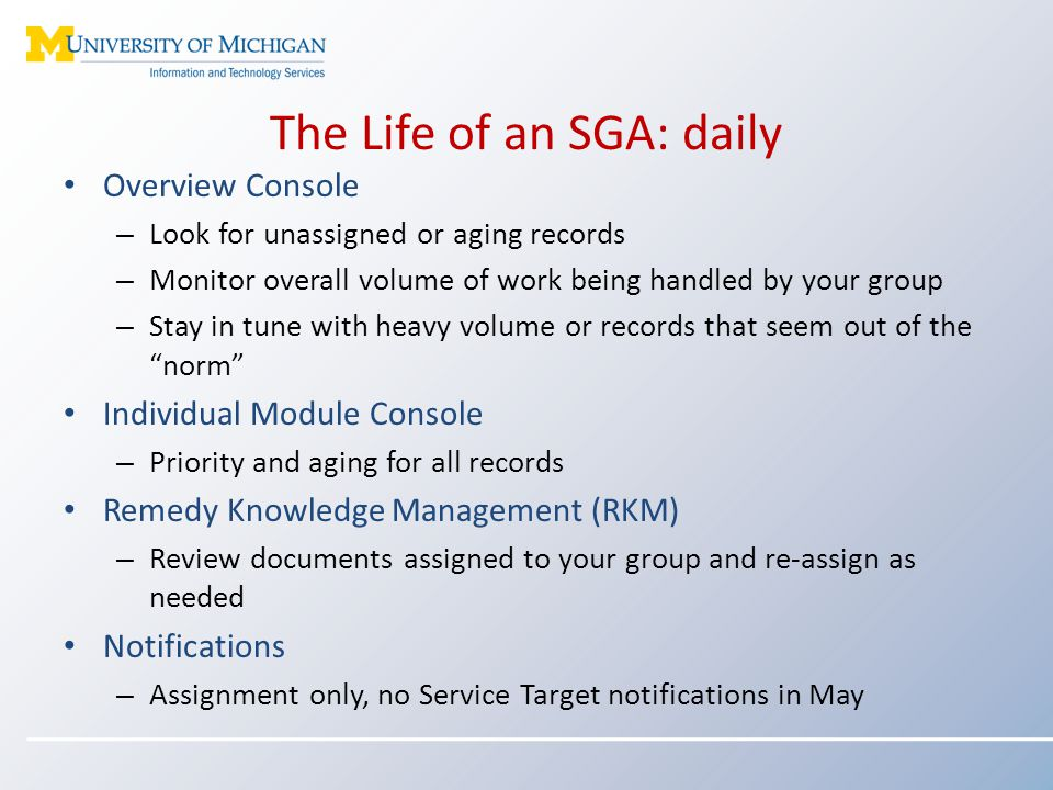 The Life of an SGA: daily Overview Console – Look for unassigned or aging records – Monitor overall volume of work being handled by your group – Stay