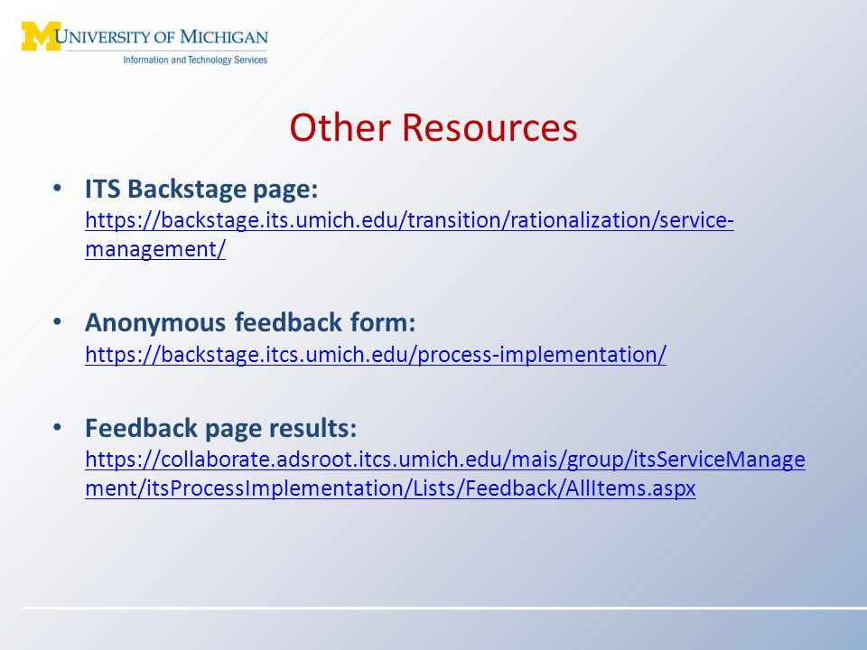 Other Resources ITS Backstage page: https://backstage.its.umich.edu/transition/rationalization/service- management/ https://backstage.its.umich.edu/tr
