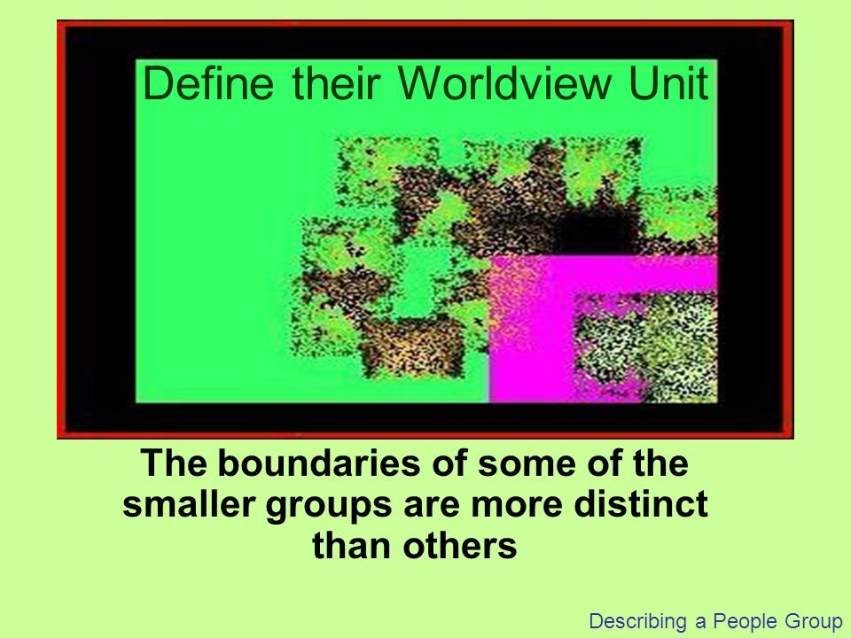 Describing a People Group Lingual – Same language ~ different ethnicities Second Language (Ex: immigrant groups from different French-sphere countries; internationals in European cities -- English, Spanish, Arabic) Strata (Social Segments)
