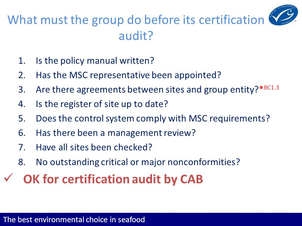 The best environmental choice in seafood What must the group do before its certification audit.