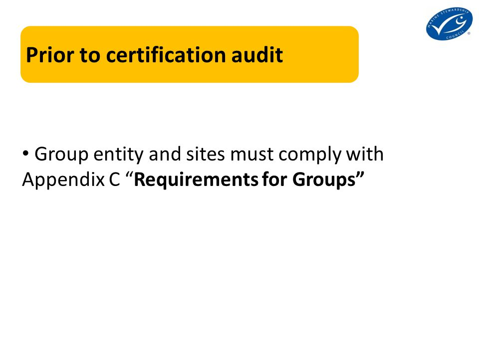 Prior to certification audit Group entity and sites must comply with Appendix C Requirements for Groups