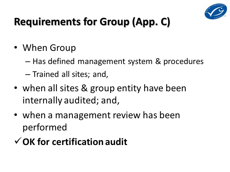 Requirements for Group (App. C) When Group – Has defined management system & procedures – Trained all sites; and, when all sites & group entity have b