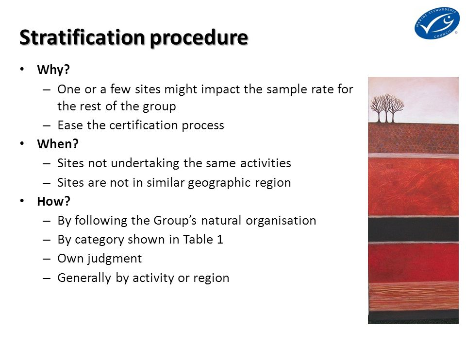 Stratification procedure Why? – One or a few sites might impact the sample rate for the rest of the group – Ease the certification process When? – Sit