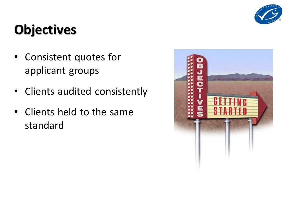 Objectives Consistent quotes for applicant groups Clients audited consistently Clients held to the same standard