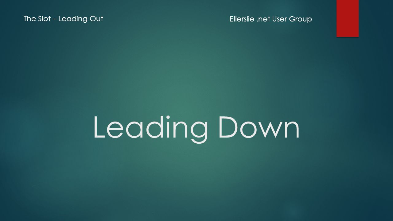 Leading Down Ellerslie.net User Group The Slot – Leading Out