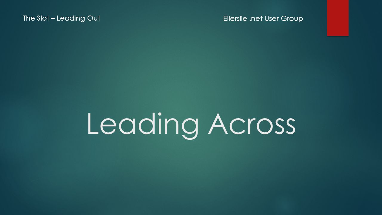 Leading Across Ellerslie.net User Group The Slot – Leading Out