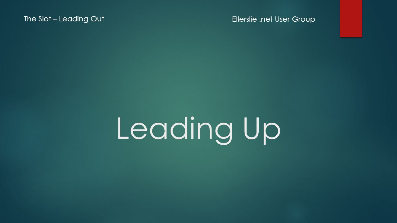 Leading Up Ellerslie.net User Group The Slot – Leading Out