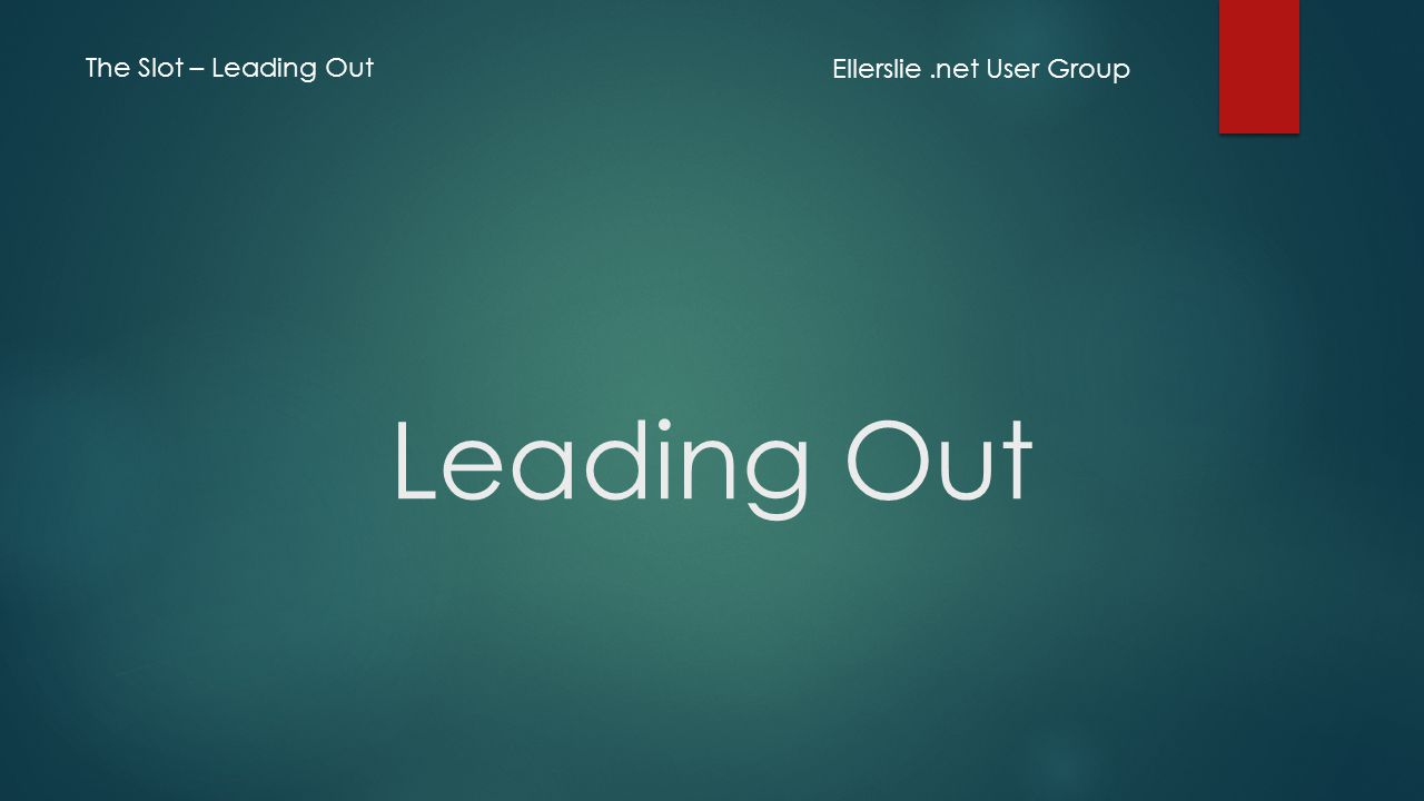 Leading Out Ellerslie.net User Group The Slot – Leading Out