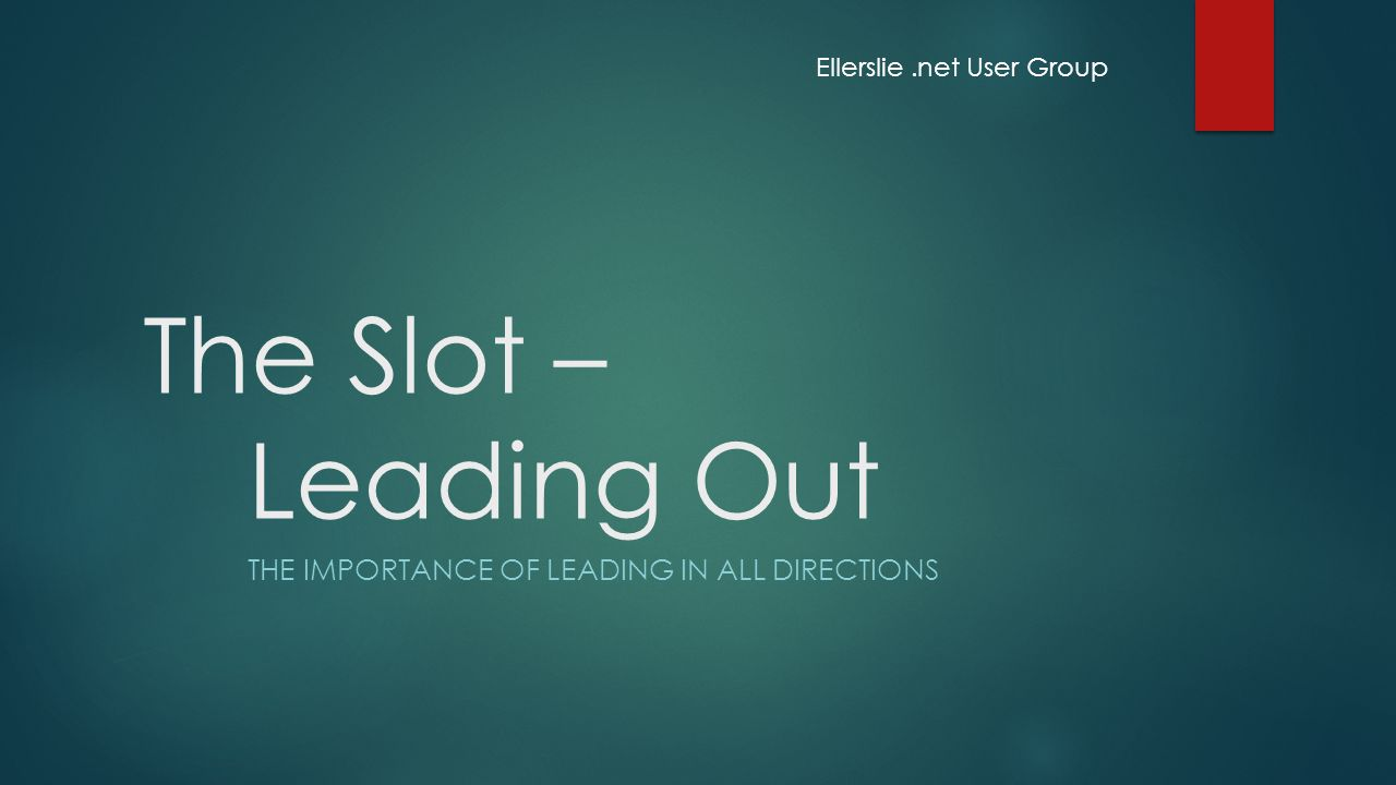 The Slot – Leading Out THE IMPORTANCE OF LEADING IN ALL DIRECTIONS Ellerslie.net User Group