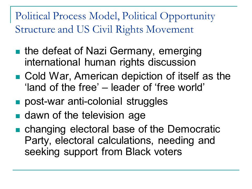 Political Process Model Tarrow argues that people engage in movements for a wider range of motives, a desire for personal advantage, group solidarity, principled commitment to a cause; desire to be part of a group.