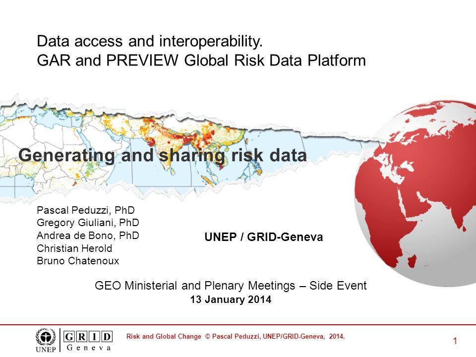 Risk and Global Change © Pascal Peduzzi, UNEP/GRID-Geneva, 2014. 1 Pascal Peduzzi, PhD Gregory Giuliani, PhD Andrea de Bono, PhD Christian Herold Brun