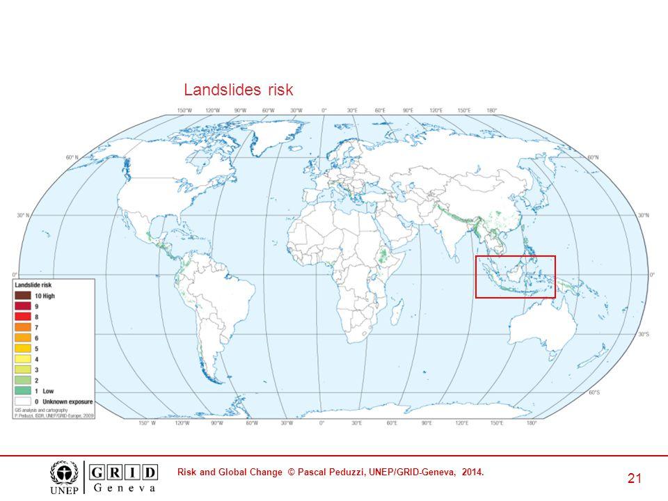 Risk and Global Change © Pascal Peduzzi, UNEP/GRID-Geneva, 2014. 21 Landslides risk