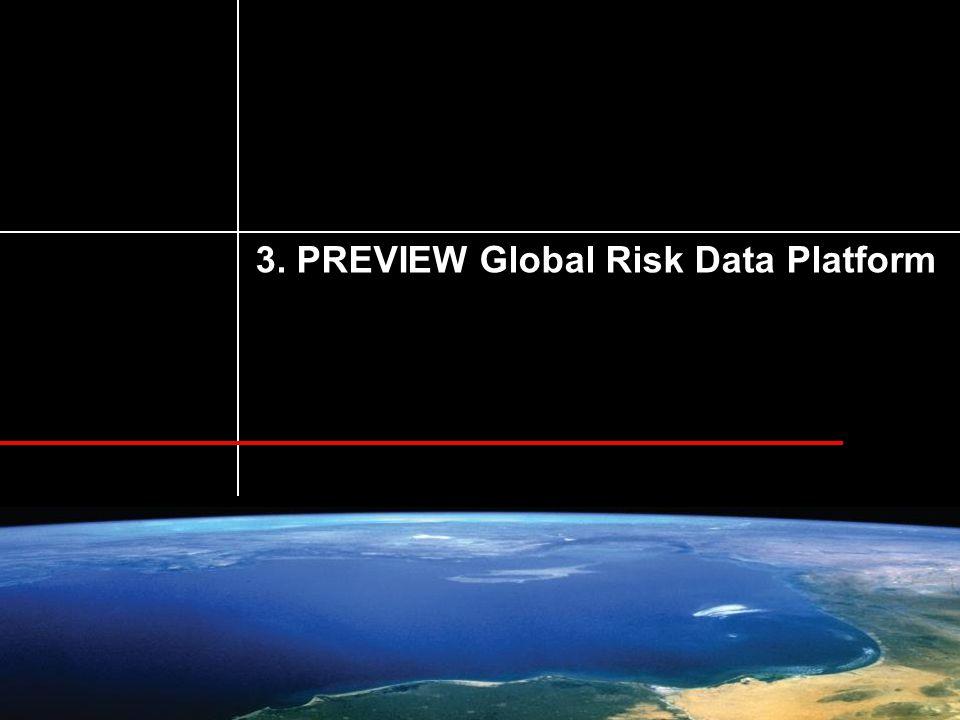 Risk and Global Change © Pascal Peduzzi, UNEP/GRID-Geneva, 2014. 3. PREVIEW Global Risk Data Platform
