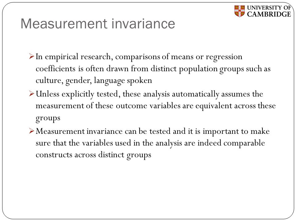 Measurement invariance  In empirical research, comparisons of means or regression coefficients is often drawn from distinct population groups such as