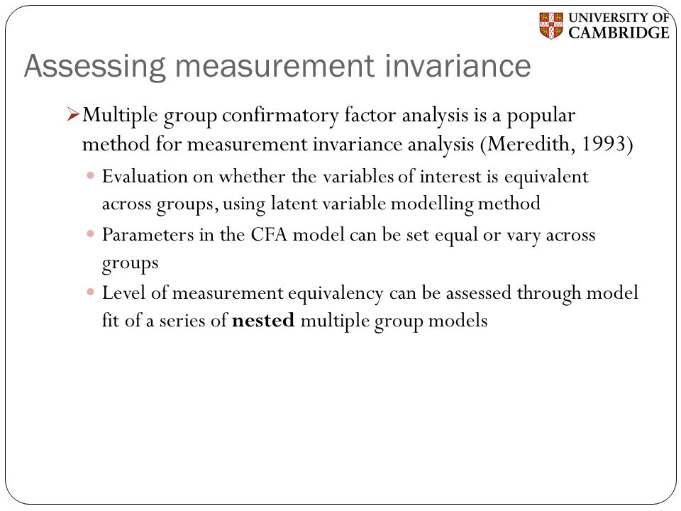 Assessing measurement invariance  Multiple group confirmatory factor analysis is a popular method for measurement invariance analysis (Meredith, 1993