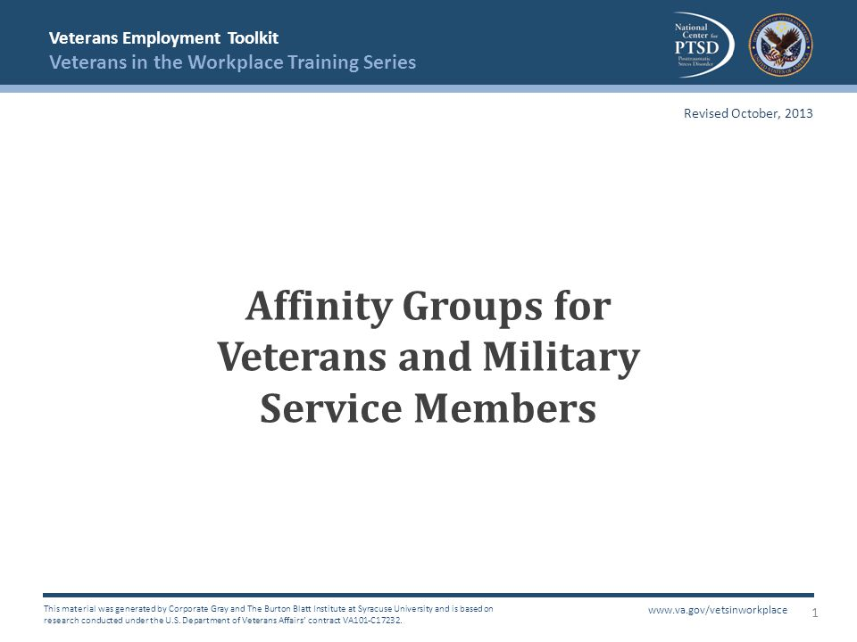 Veterans Employment Toolkit Veterans in the Workplace Training Series This material was generated by Corporate Gray and The Burton Blatt Institute at Syracuse University and is based on research conducted under the U.S.