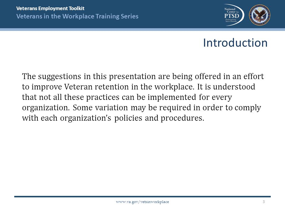 Veterans Employment Toolkit Veterans in the Workplace Training Series   The suggestions in this presentation are being offered in an effort to improve Veteran retention in the workplace.