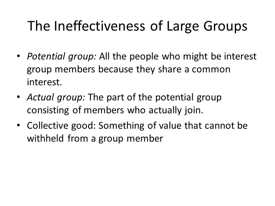 The Ineffectiveness of Large Groups Potential group: All the people who might be interest group members because they share a common interest.