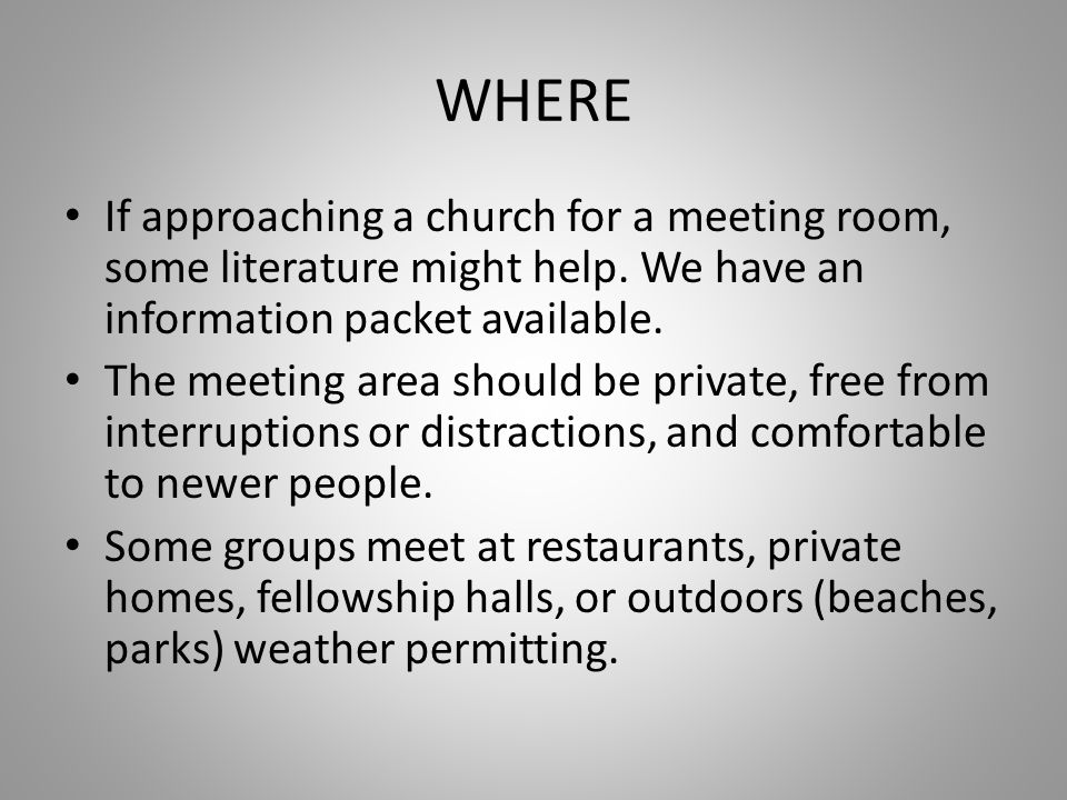WHERE If approaching a church for a meeting room, some literature might help.