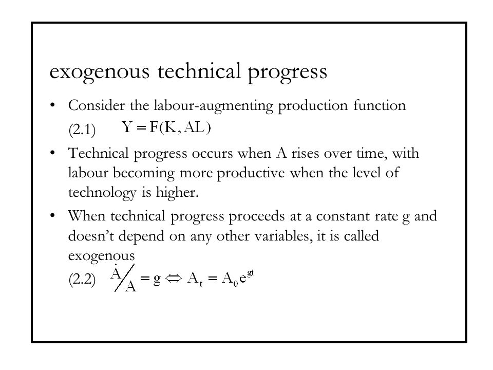 exogenous technical progress Consider the labour-augmenting production function (2.1) Technical progress occurs when A rises over time, with labour be