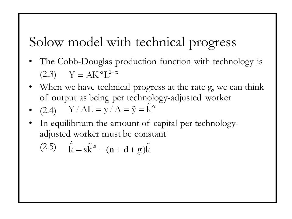Solow model with technical progress The Cobb-Douglas production function with technology is (2.3) When we have technical progress at the rate g, we ca