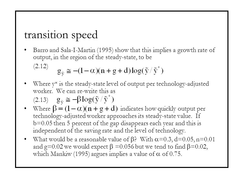 transition speed Barro and Sala-I-Martin (1995) show that this implies a growth rate of output, in the region of the steady-state, to be (2.12) Where