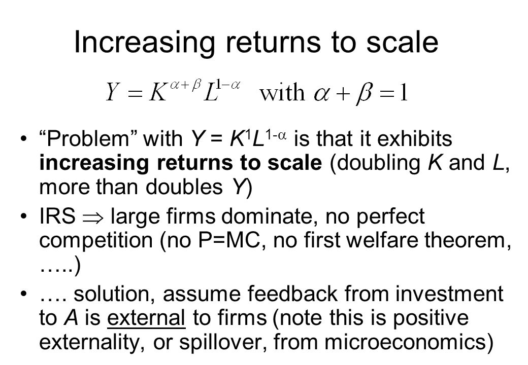 """""""Problem"""" with Y = K 1 L 1-  is that it exhibits increasing returns to scale (doubling K and L, more than doubles Y) IRS  large firms dominate, no p"""