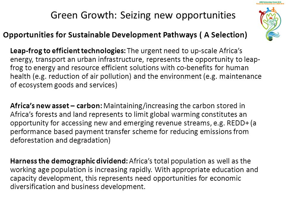 Green Growth: Seizing new opportunities Opportunities for Sustainable Development Pathways ( A Selection) Leap-frog to efficient technologies: The urg