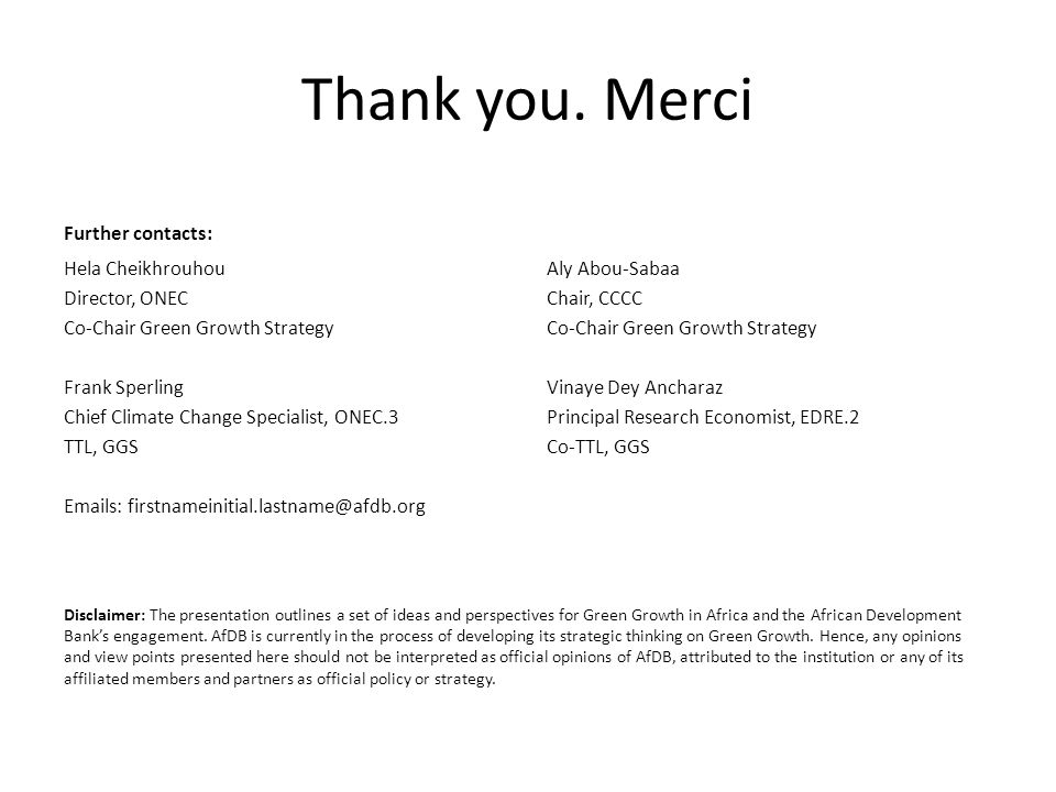 Thank you. Merci Further contacts: Hela Cheikhrouhou Director, ONEC Co-Chair Green Growth Strategy Frank Sperling Chief Climate Change Specialist, ONE