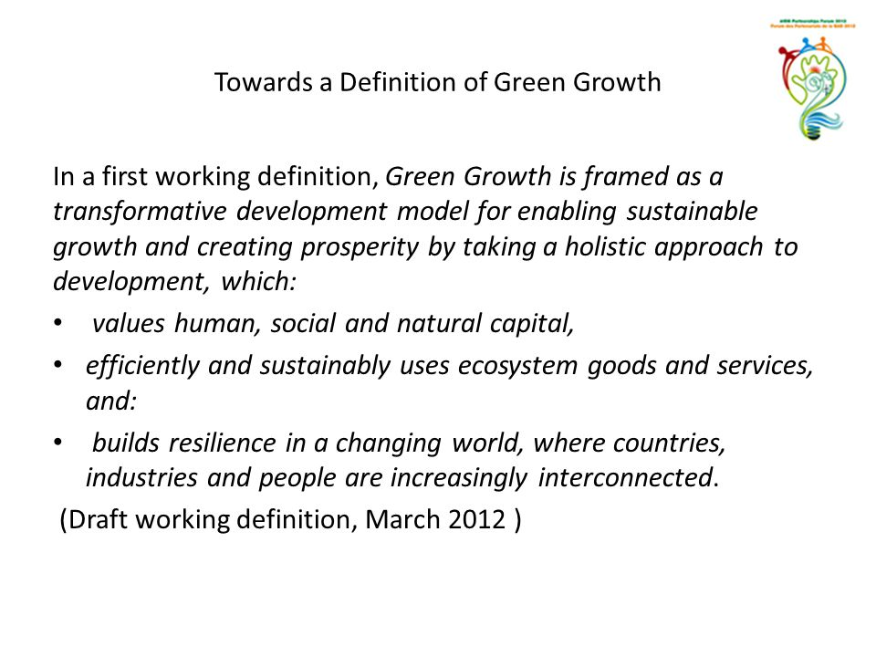 Towards a Definition of Green Growth In a first working definition, Green Growth is framed as a transformative development model for enabling sustaina