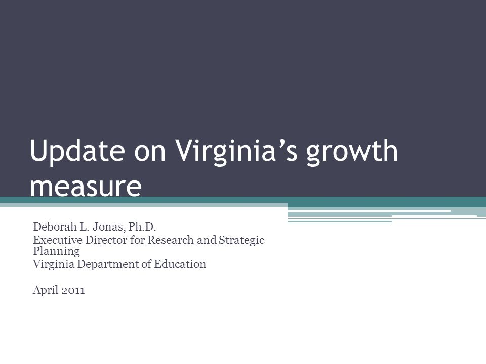 Federal Requirement: Student-level growth data(b)(2) As part of conditions of accepting money from the State Fiscal Stabilization Fund (SFSF), Virginia is required to: Develop a growth measure; and Provide growth data, at minimum, to teachers of reading/language arts and mathematics in tested grades.