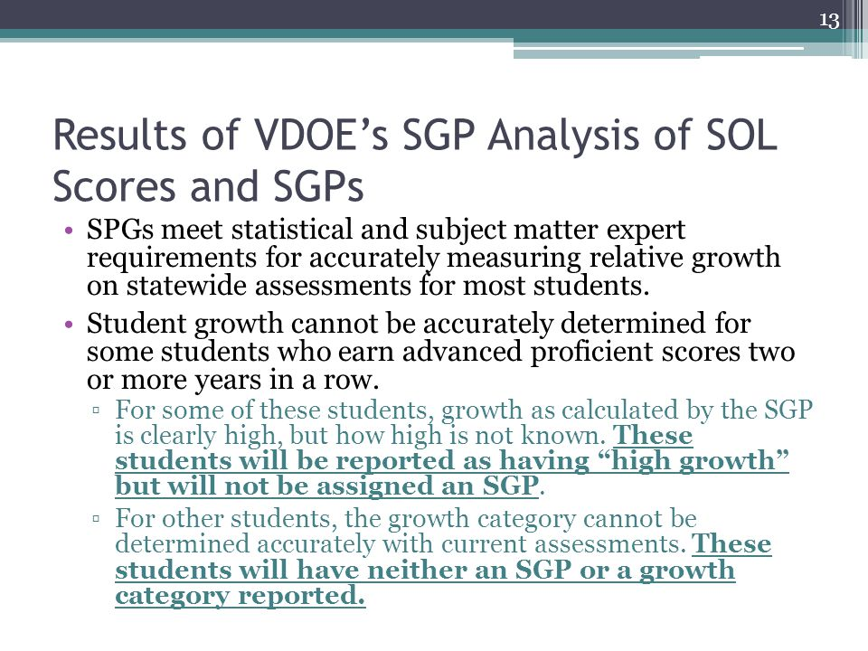 Results of VDOE's SGP Analysis of SOL Scores and SGPs SPGs meet statistical and subject matter expert requirements for accurately measuring relative growth on statewide assessments for most students.